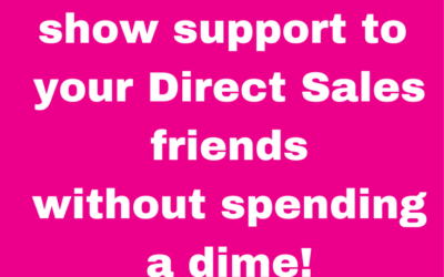 How you can support your Direct Sales friend and not spend a dime!