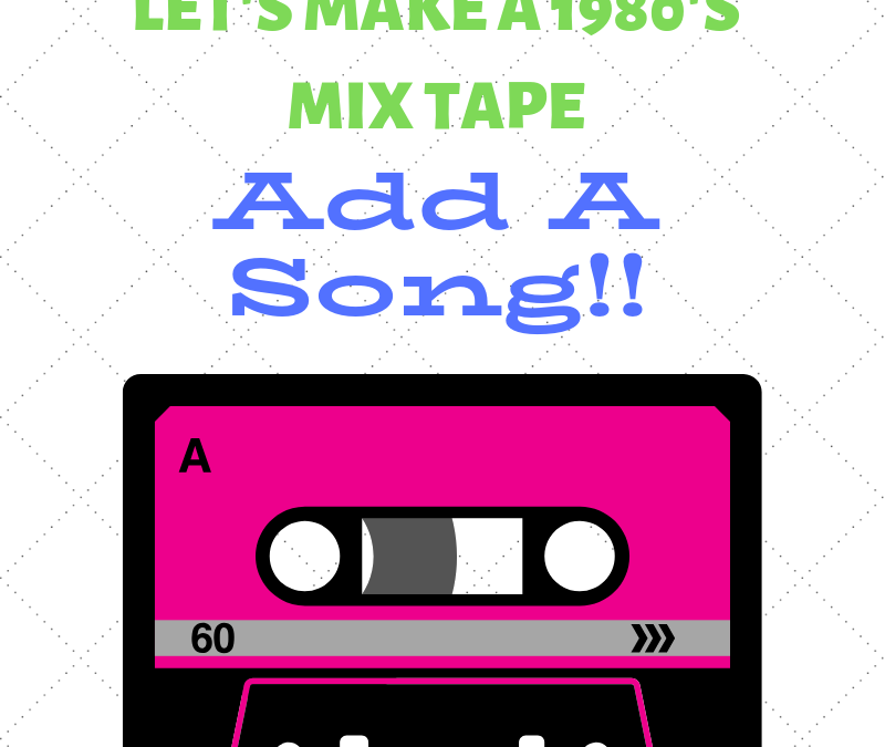Let's Make A 80's Mix Tape!